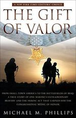 The Gift of Valor : A War Story - Michael M Phillips