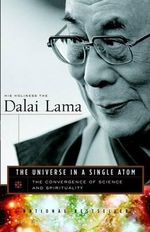 The Universe in a Single Atom : The Convergence of Science and Spirituality - His Holiness the Dalai Lama