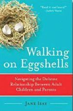 Walking on Eggshells : Navigating the Delicate Relationship Between Adult Children and Parents - Jane Isay