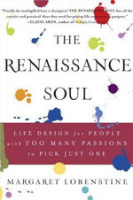 The Renaissance Soul : Life Design for People with Too Many Passions to Pick Just One - Margaret Lobenstine