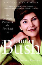 Laura Bush : An Intimate Portrait of the First Lady - Ronald Kessler