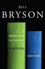 Bryson's Dictionary for Writers and Editors - Bill Bryson