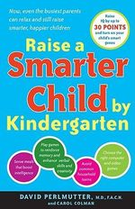 Raise A Smarter Child by Kindergarten : Raise IQ by up to 30 Points and Turn on Your Child's Smart Genes - Carol Colman