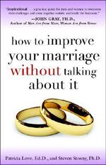 How to Improve Your Marriage without Talking About it - Patricia Love