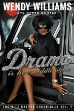Drama Is Her Middle Name : The Ritz Harper Chronicles Vol. 1 - Wendy Williams