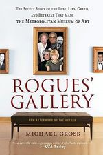 Rogues' Gallery : The Secret Story of the Lust, Lies, Greed, and Betrayals That Made the Metropolitan Museum of Art - Michael Gross