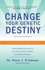 Change Your Genetic Destiny - Dr Peter J D'Adamo