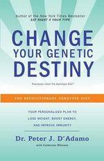Change Your Genetic Destiny - Dr Peter J D'Adamo