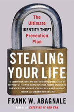 Stealing Your Life : The Ultimate Identity Theft Prevention Plan :  The Ultimate Identity Theft Prevention Plan - Frank Abagnale