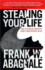 Stealing Your Life : The Ultimate Identity Theft Prevention Plan :  The Ultimate Identity Theft Prevention Plan - Frank W. Abagnale