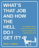 What's That Job and How the Hell Do I Get It? : The Inside Scoop on More Than 50 Cool Jobs from People Who Actually Have Them - David J Rosen