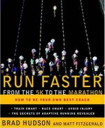 Run Faster from the 5K to the Marathon : How to Be Your Own Best Coach - Brad Hudson