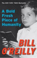 A Bold Fresh Piece of Humanity - Bill O'Reilly