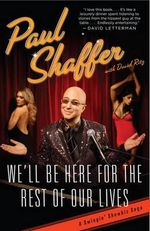 We'll Be Here for the Rest of Our Lives : A Swingin' Showbiz Saga - Paul Shaffer