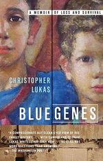 Blue Genes : A Memoir of Loss and Survival - Christopher Lukas