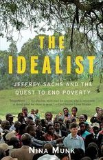 The Idealist : Jeffrey Sachs and the Quest to End Poverty - Nina Munk