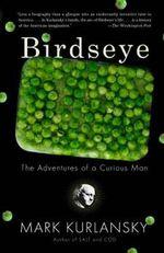 Birdseye : The Adventures of a Curious Man - Mark Kurlansky