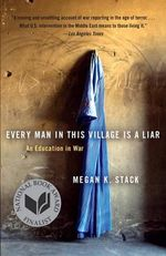 Every Man in This Village Is a Liar : An Education in War - Megan K Stack
