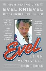 Evel : The High-flying Life of Evel Knievel: American Showman, Daredevil, and Legend - Leigh Montville