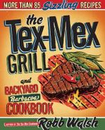 The Tex-Mex Grill and Backyard Barbacoa Cookbook - Robb Walsh