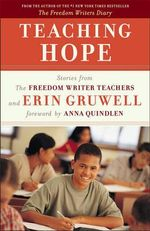 Teaching Hope : Stories from the Freedom Writer Teachers and Erin Gruwell - Erin Gruwell