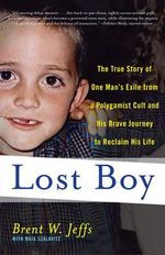 Lost Boy : The True Story of One Man's Exile from a Polygamist Cult and His Brave Journey to Reclaim His Life - Brent W Jeffs