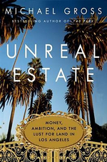 Unreal Estate : Money, Ambition, and the Lust for Land in Los Angeles - Michael Gross