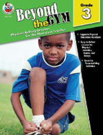 Beyond the Gym, Grade 3 : Physical Activity Lessons for the Non-Gym Teacher - Toby Sutton