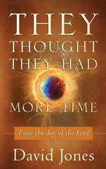 They Thought They Had More Time : I Saw the Day of the Lord - David Jones