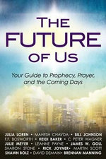 The Future of Us : Your Guide to Prophecy, Prayer, and the Coming Days - Julia Loren