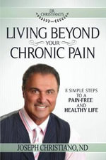 Living Beyond Your Chronic Pain : 8 Simple Steps to a Pain-Free and Healthy Life - Joseph Christiano