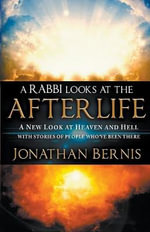 A Rabbi Looks at the Afterlife : A New Look at Heaven and Hell with Stories of People Who've Been There - Jonathan Bernis