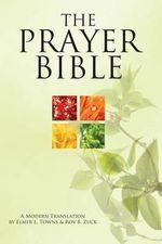 The Prayer Bible : A Modern Translation - Elmer Towns