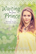 Waiting for Your Prince : A Message for the Young Lady in Waiting - Jackie Kendall