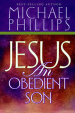 Jesus : An Obediant Son - Michael Phillips