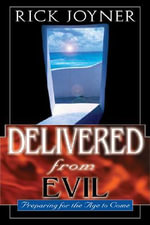 Delivered from Evil : Preparing for the Ages to Come - Rick Joyner
