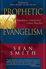 Prophetic Evangelism : Empowering a Generation to Seize Their Day - Sean Smith