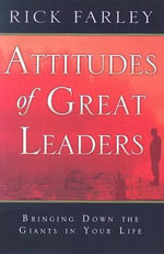 Attitudes of Great Leaders : Bringing Down the Giants in Your Life - Rick Farley