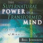 The Supernatural Power of a Transformed Mind : Access to a Life of Miracles - Bill Johnson