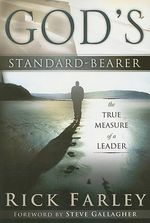 God's Standard-Bearer : The True Measure of a Leader - Rick Farley