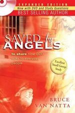 Saved by Angels Expanded Edition : To Share How God Talks to Everyday People - Bruce Van Natta
