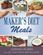 Maker's Diet Meals : Biblically-Inspired Delicious and Nutritous Recipes for the Entire Family - Jordan Rubin
