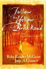 Follow the Yellow Brick Road : There Is A Place Where Dreams Come True - Reba Rambo-McQuire