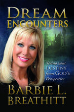 Dream Encounters : Seeing Your Destiny from God's Persepctive - Barbie Breathitt