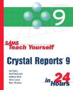 Sams Teach Yourself Crystal Reports 9 in 24 Hours - Joe Estes