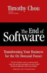 The End of Software : Transforming Your Business for the on Demand Future - Timothy Chou