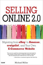 Selling Online 2.0 : Migrating from Ebay to Amazon, Craigslist, and Your Own E-Commerce Website - Michael Miller