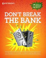Don't Break the Bank : A Student's Guide to Managing Money - Peterson's Nelnet Company