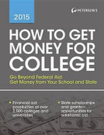 How to Get Money for College 2015 : Financing Your Future Beyond Federal Aid 2015 - Peterson's