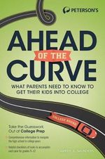 Ahead of the Curve : What Parents Need to Know to Get Their Kids Into College - Amber Saunders